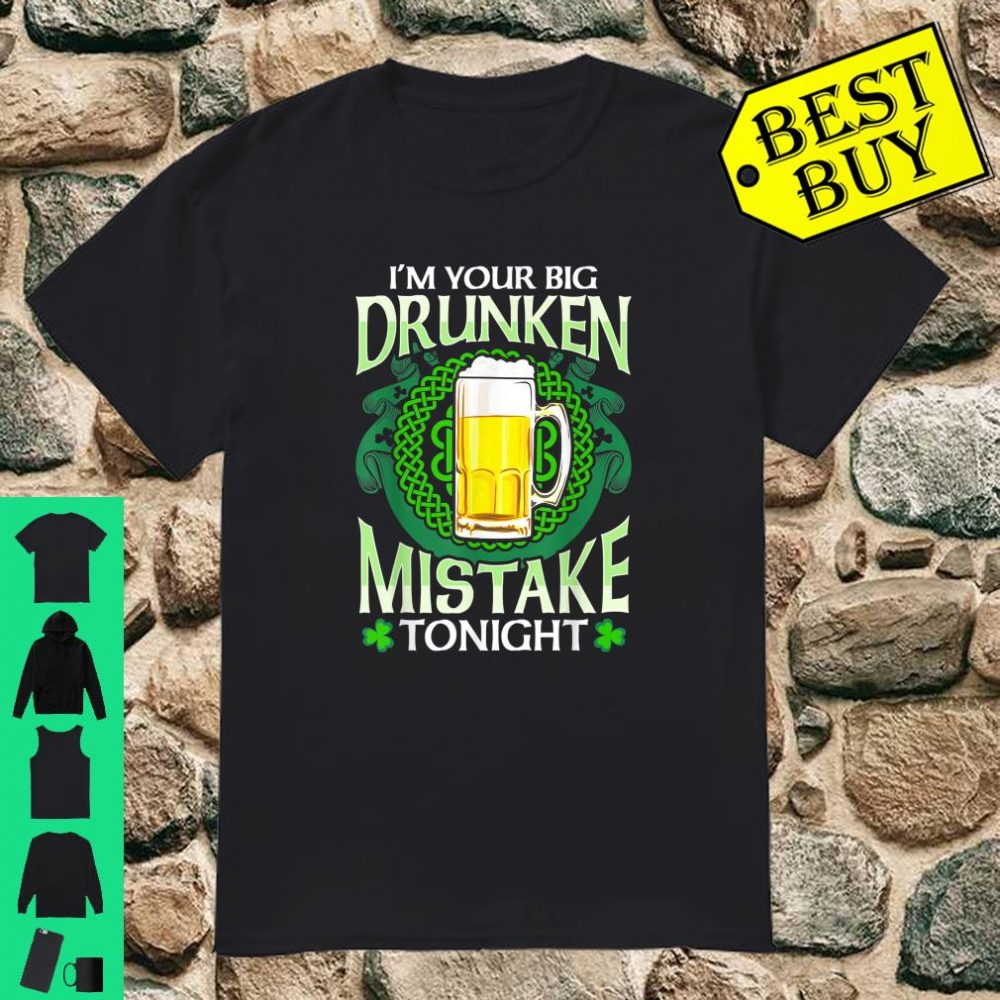 Im Your Drunken Mistake Tonight St Patricks Day Drinking Shirt