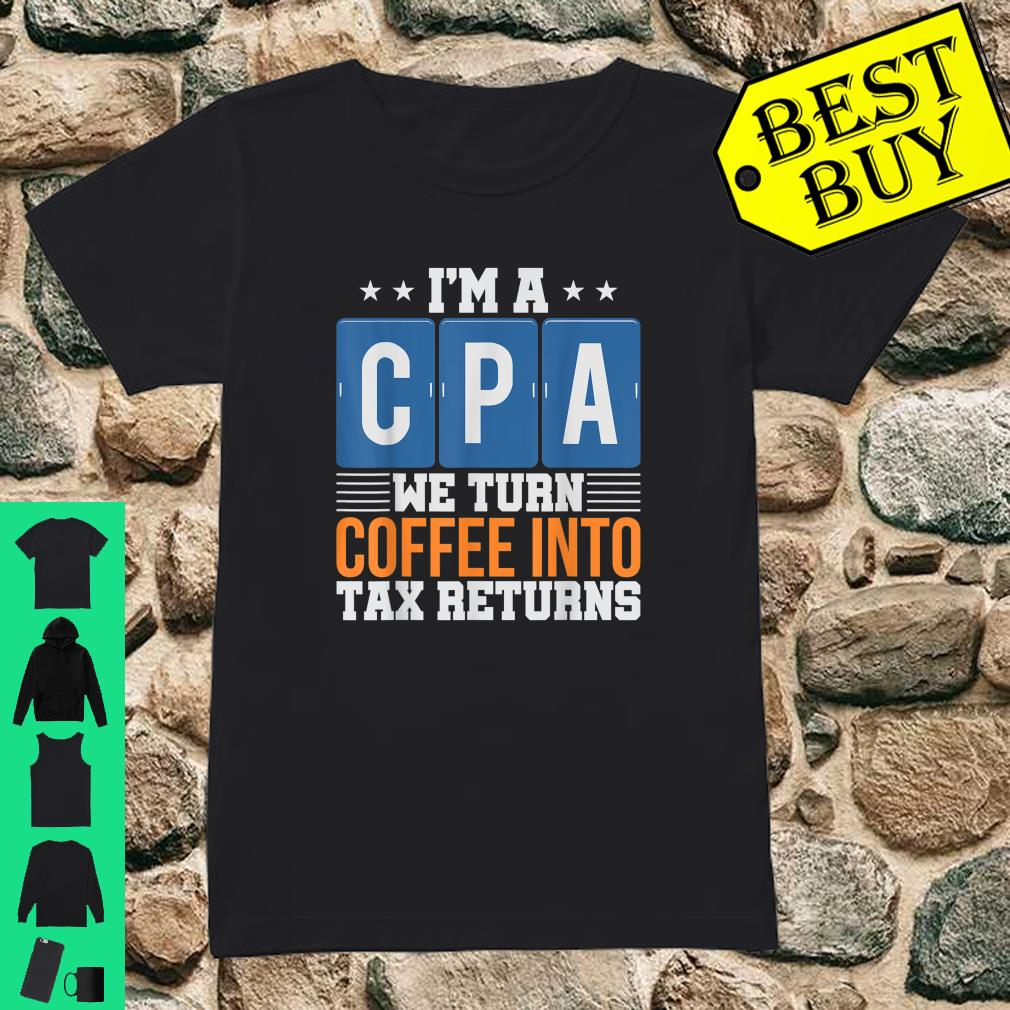 I'm a CPA We Turn Coffee Into Tax Returns shirt ladies tee