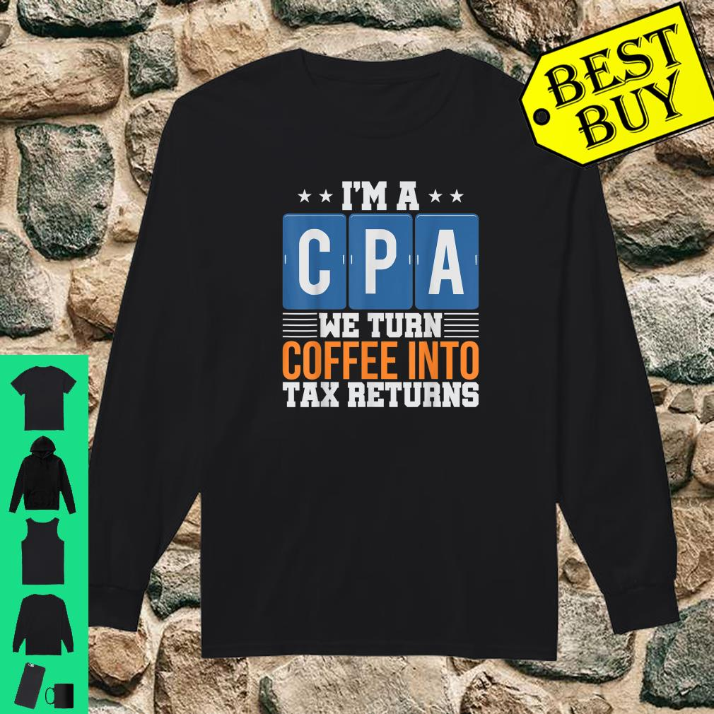 I'm a CPA We Turn Coffee Into Tax Returns shirt long sleeved