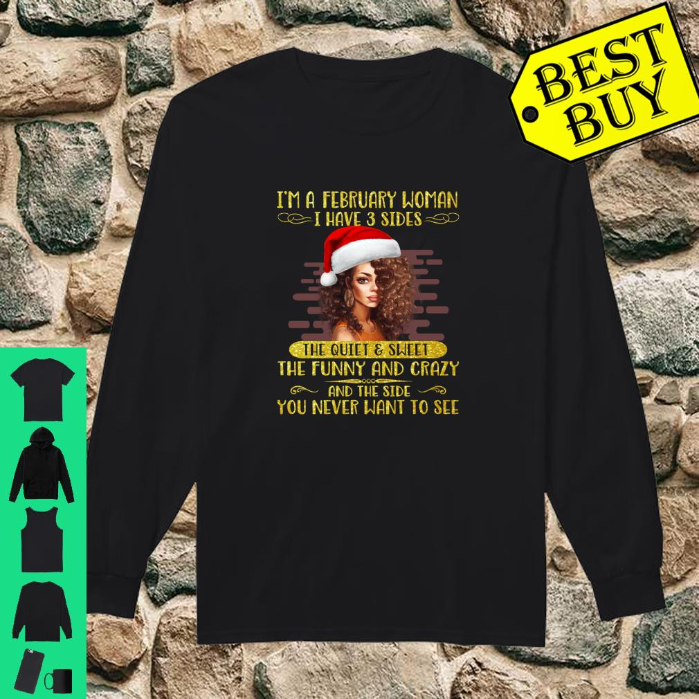 I'm a February woman I Have 3 Sides The Quiet And Sweet Funny And Crazy shirt long sleeved