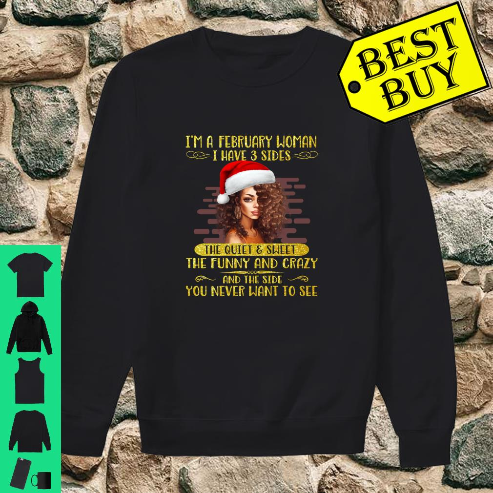 I'm a February woman I Have 3 Sides The Quiet And Sweet Funny And Crazy shirt sweater
