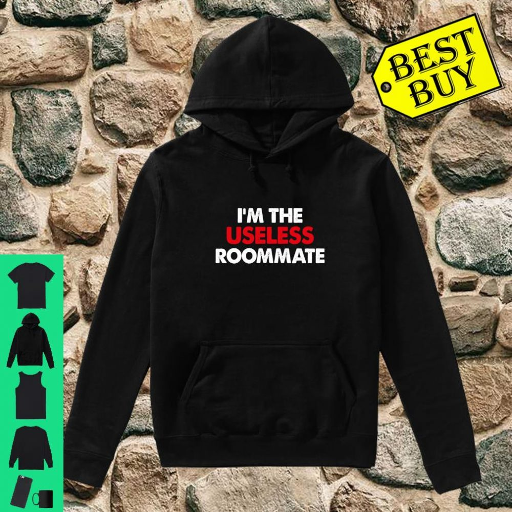 I'm the Useless Roommate Matching College Roommate shirt hoodie
