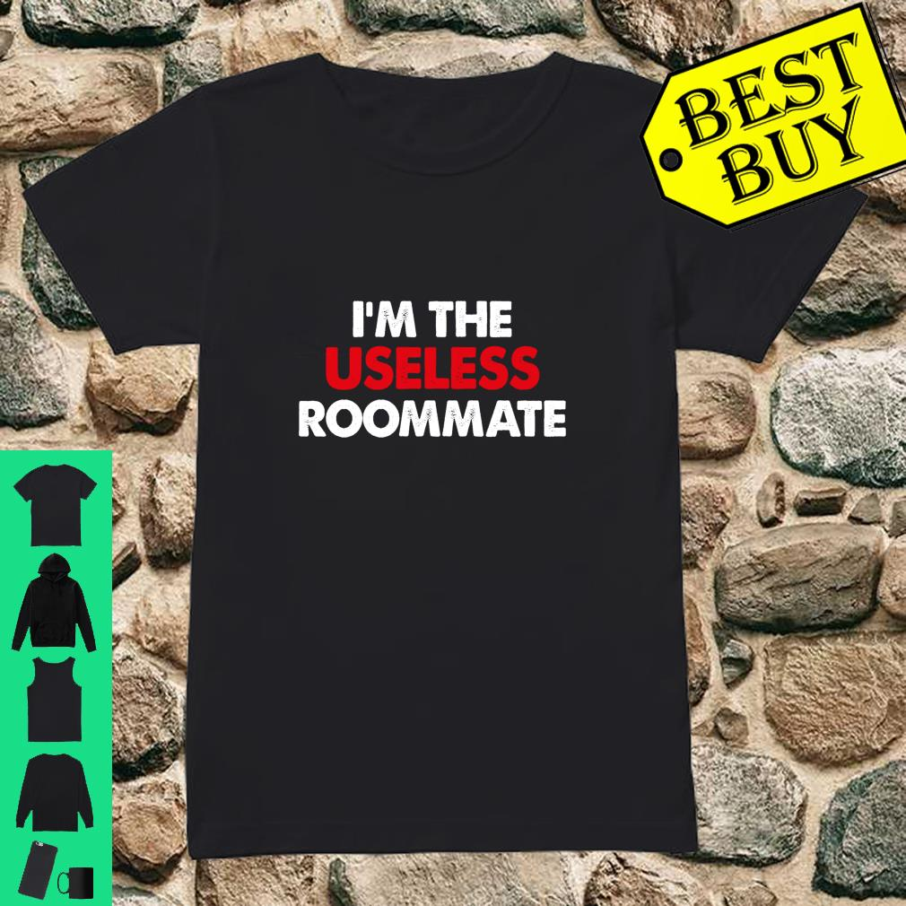 I'm the Useless Roommate Matching College Roommate shirt ladies tee