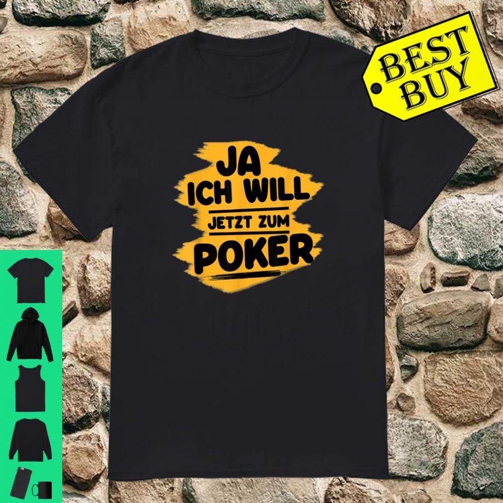 Ja ich will jetzt zum poker shirt