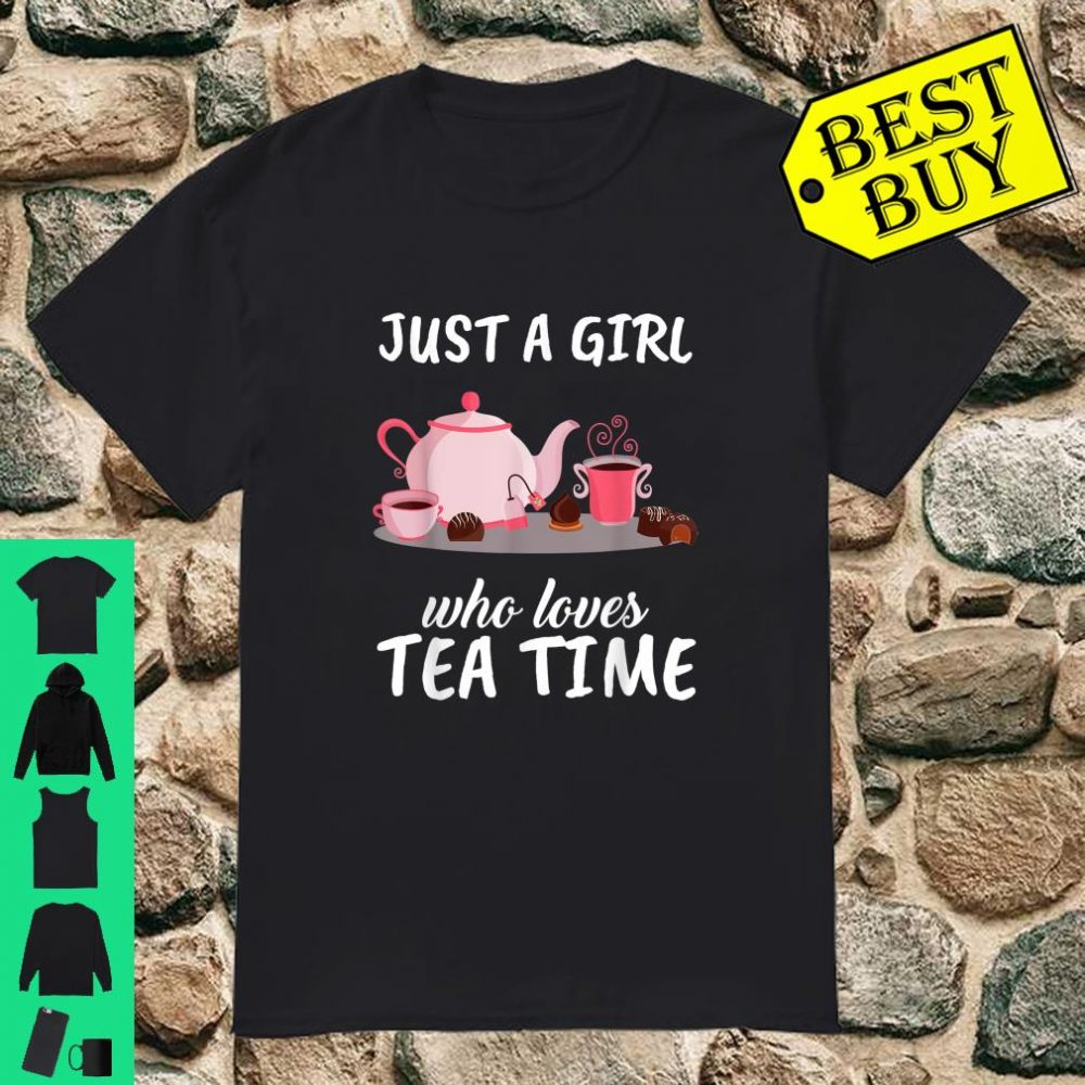 Just A Girl Who Loves Tea Time Clothes Outfit Gift Tea Time shirt