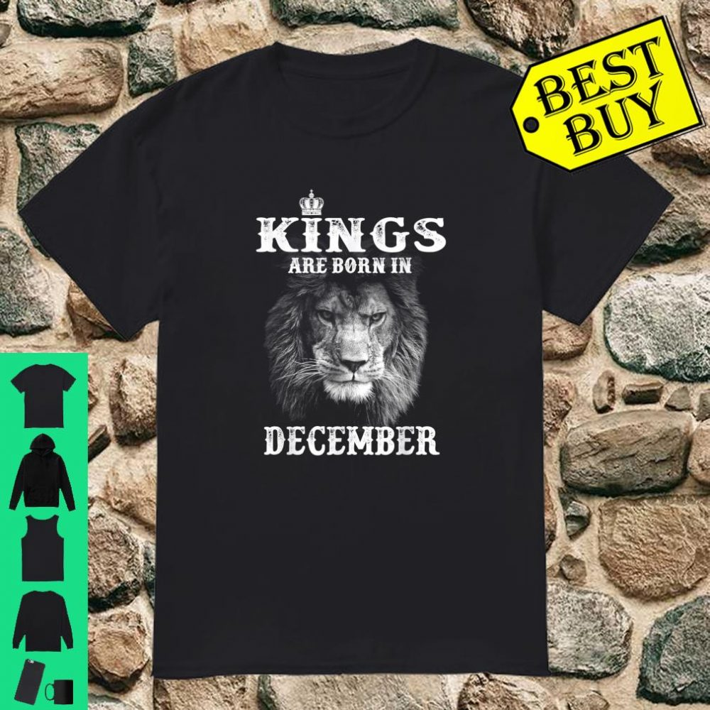 Kings Are Born In December Men And Lions The Kings shirt