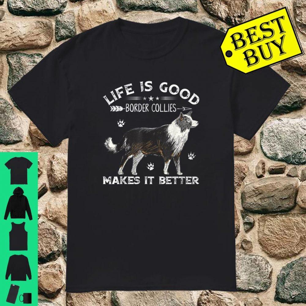 Life Is Good Border Collies Dog Makes It Better Shirt
