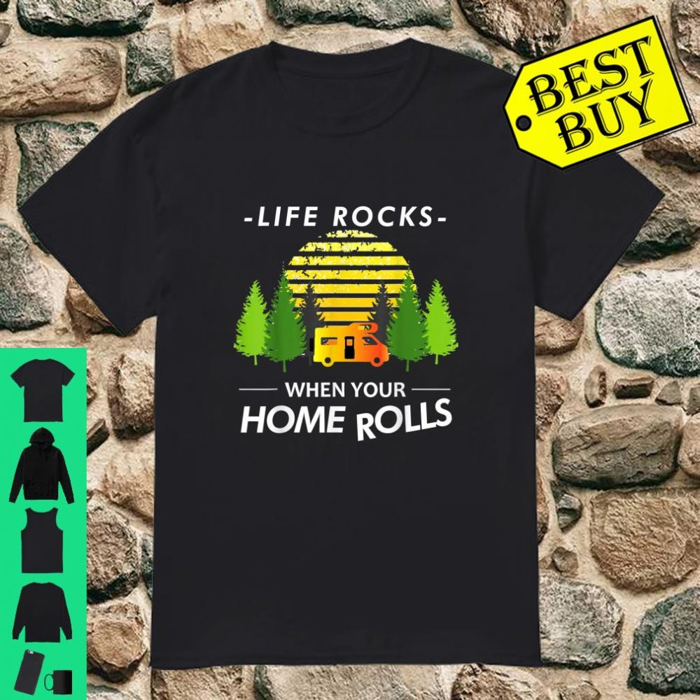 Life Rocks When Your Home Rolls Motorhome RV Lovers shirt