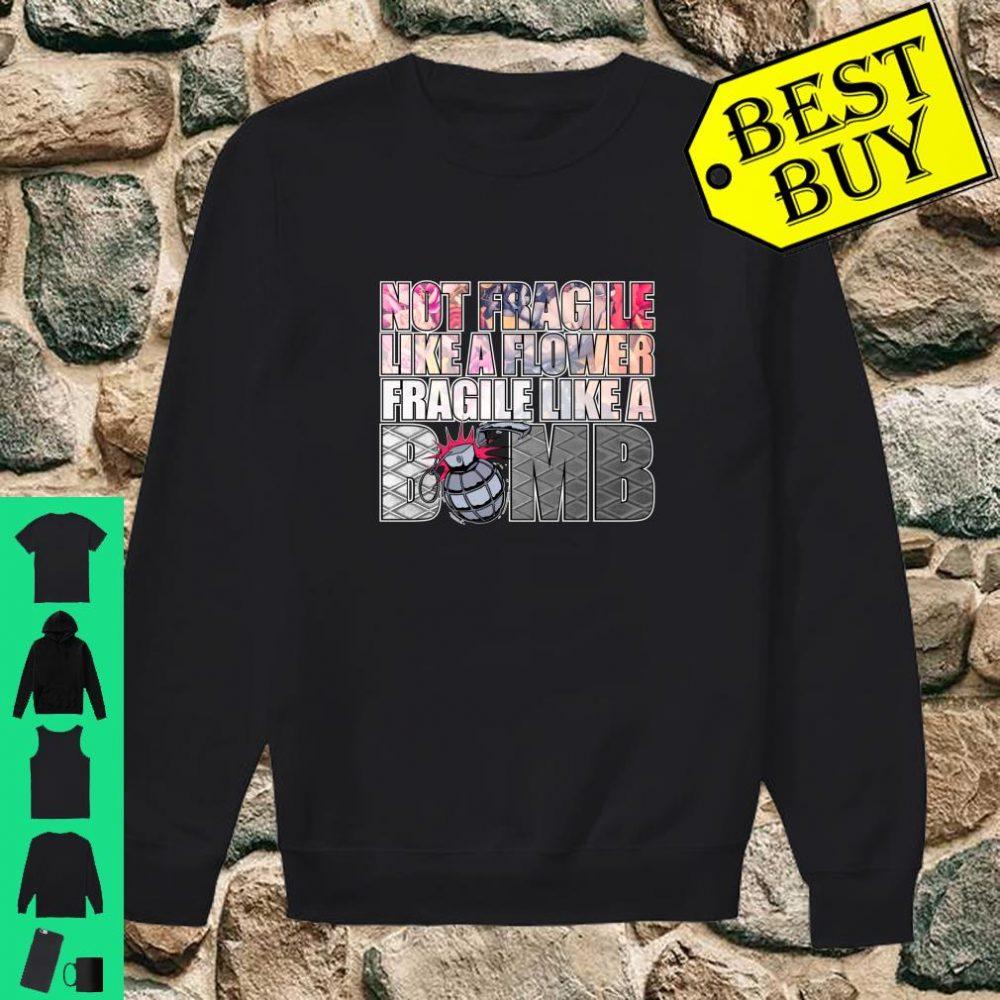 Not Fragile Like A Flower Fragile Like A Bomb shirt sweater