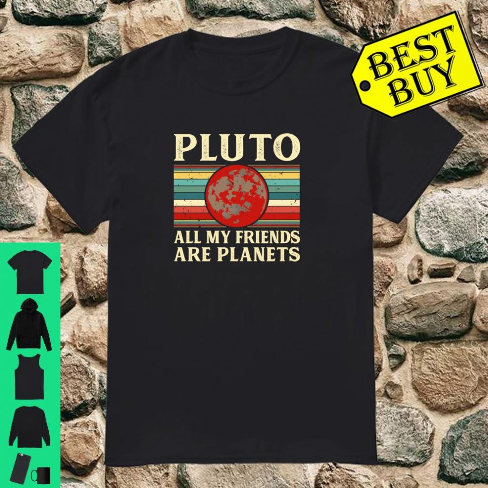 Pluto All My Friends are Planets shirt