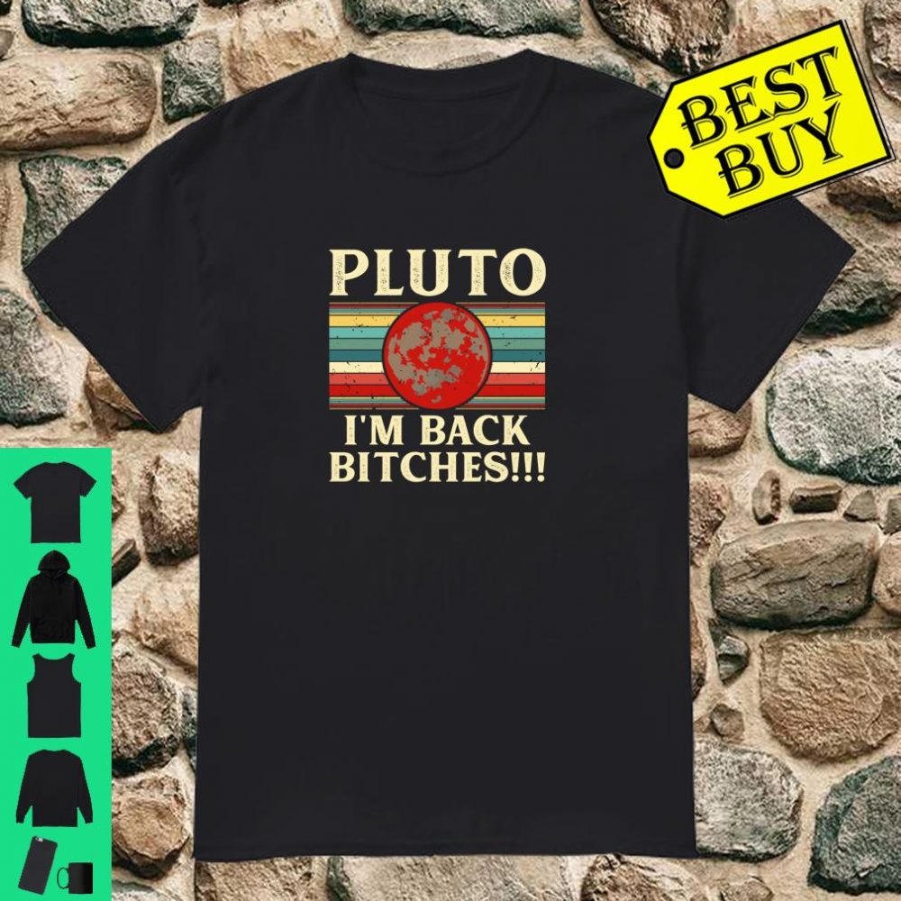 Pluto I'm Back Bitches Pluto Planet Again Space Science shirt