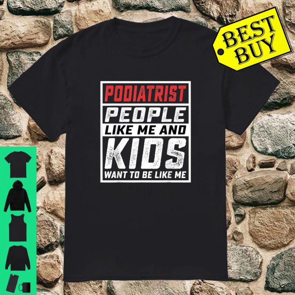 Podiatrist people like me and kids want to be like me shirt