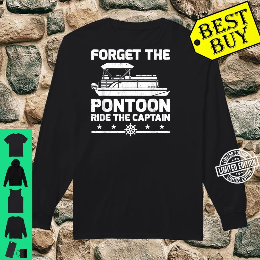 Pontoon Captain Forget The Pontoon Ride The Captain Shirt long sleeved