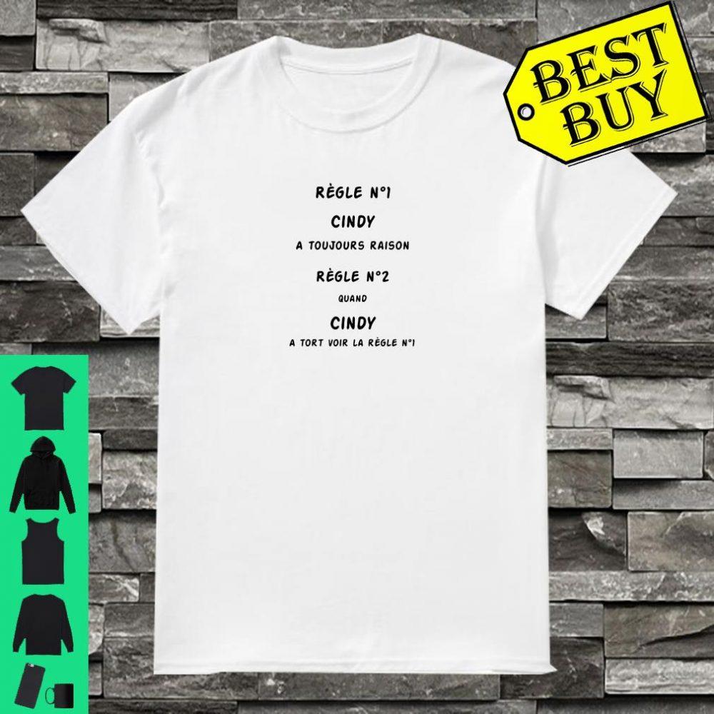 Regle No 1 Cindy a toujours raison regle No2 quand Cindy a tort voir la regle No1 shirt