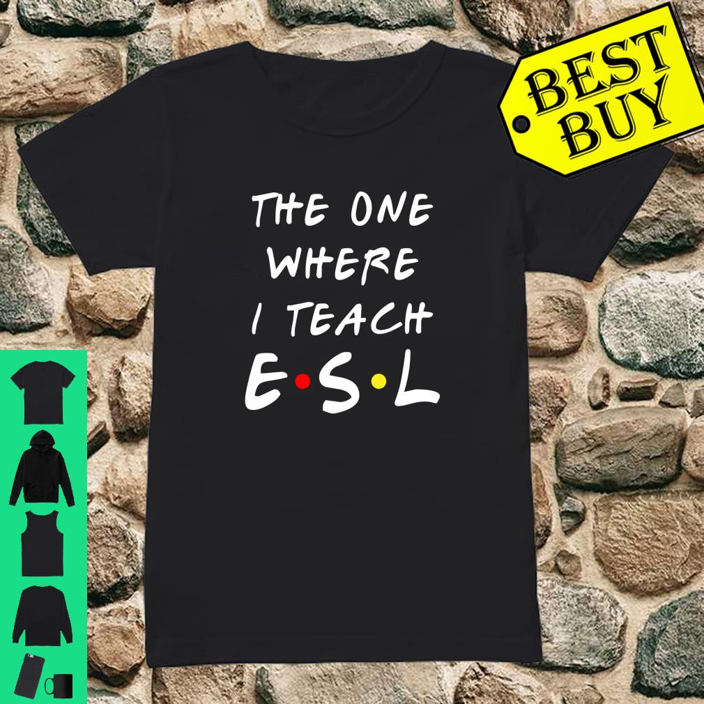 The one where I teach ESL shirt ladies tee