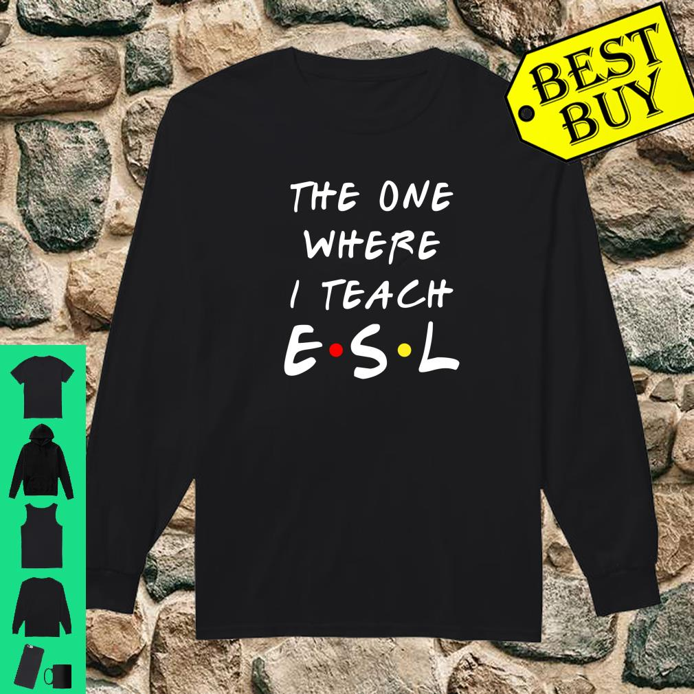 The one where I teach ESL shirt long sleeved