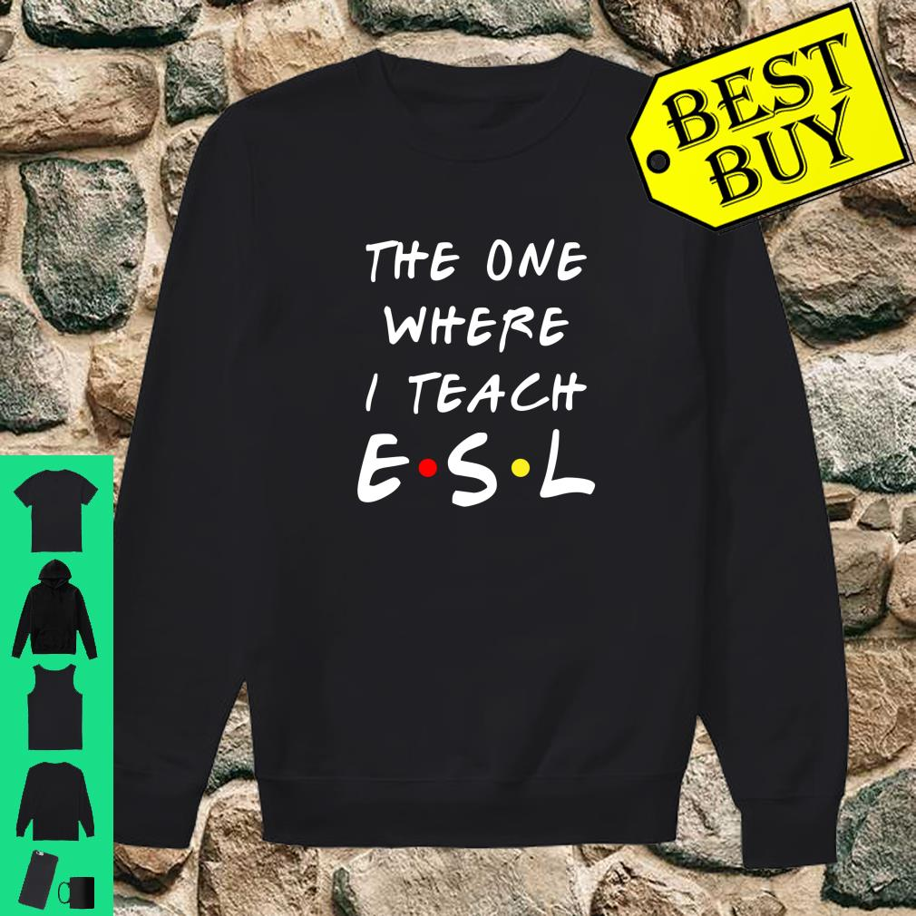 The one where I teach ESL shirt sweater