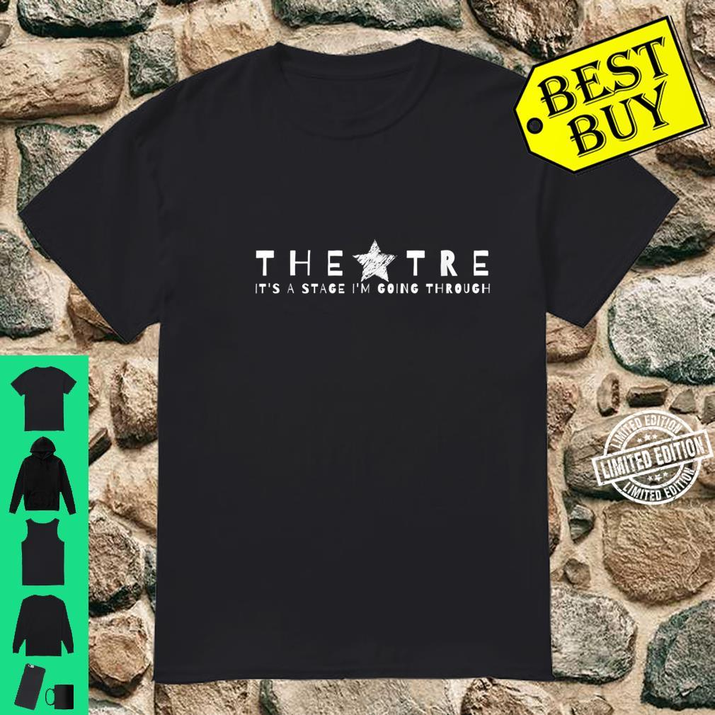 Theatre It's A Stage I'm Going Through dramatic statement Shirt