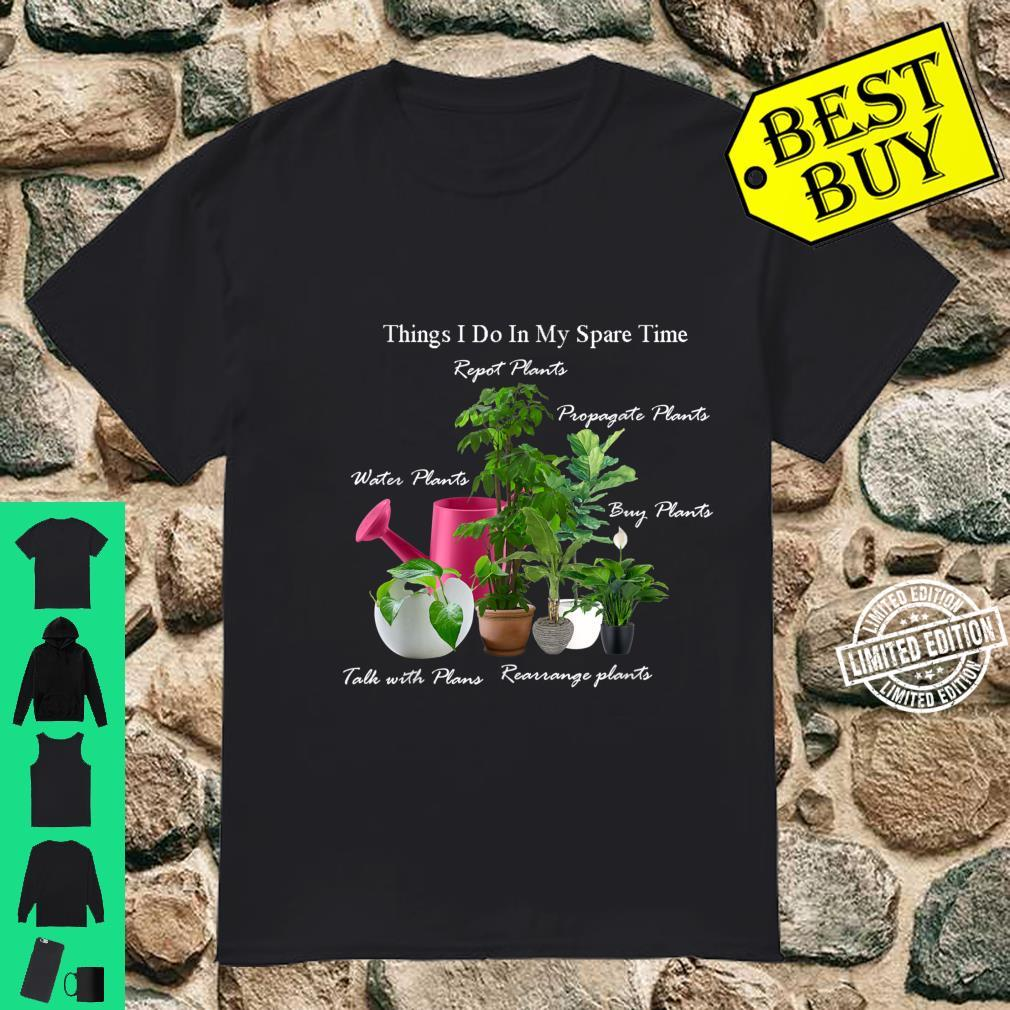 Things I Do In My Spare Time Plant Gardener Gardening Shirt