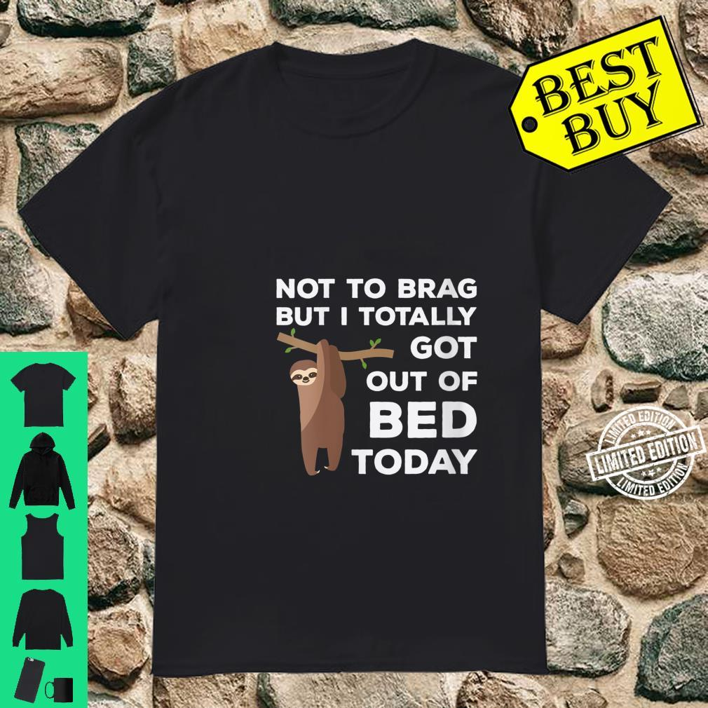 Womens Not To Brag But I Totally Got Out Of Bed Today Sloth Lazy Shirt
